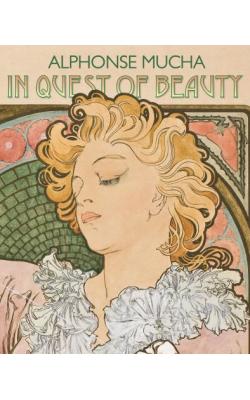 Alphonse Mucha: In Quest of Beauty